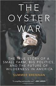 The oyster war: the true story of a small farm, big politics, and the future of wilderness in america par Summer Brennan