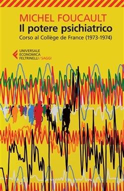 Il potere psichiatrico. Corso al collège de France, 1973-1974