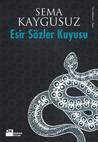 Esir Sözler Kuyusu by Sema Kaygusuz