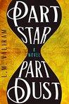 Part Star Part Dust by L.M. Valiram
