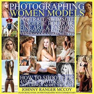 Photographing Women Models: Portrait, Swimsuit, Lingerie, Boudoir, Fine Art, & Fashion Photography Exalting the Venus Goddess Archetype: How to Shoot Epic ... Odyssey Mythology Photography Book 3)