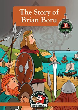 The Story of Brian Boru: The Battle of Clontarf (Irish Myths & Legends In A Nutshell Book 9)