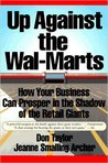 Up Against the Wal-Marts: How Your Business Can Prosper in the Shadow of the Retail Giants