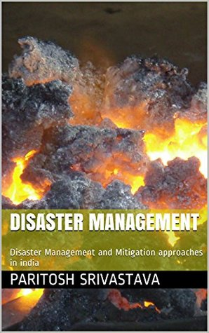 Disaster Management: Disaster Management and Mitigation approaches in india