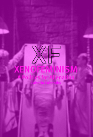Xenofeminism: A Politics for Alienation