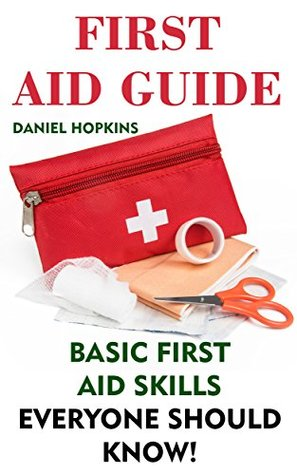 First Aid Guide: Basic First Aid Skills Everyone Should Know!: