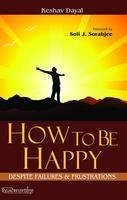 How to be Happy: (Despite Failures & Frustrations)