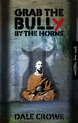 Grab the Bully by the Horns: Meditations from Inside
