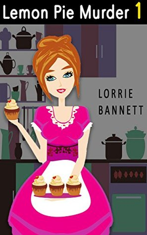 Lemon pie murder 1 by Lorrie Bannett