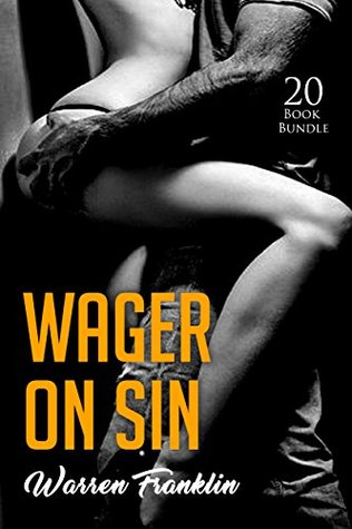 Erotica: Wager On Sin (New Adult Romance Multi Book Mega Bundle Erotic Sex Tales Taboo Box Set)(New Adult Erotica, Contemporary Coming Of Age Fantasy, Fetish)