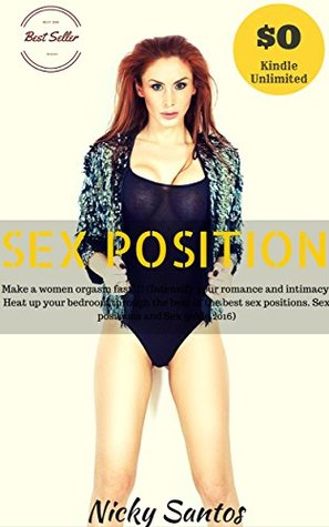 Sex Positions: Make a women orgasm fast!!! (Intensify your romance and intimacy; Heat up your bedroom through the best of the best sex positions. Sex positions and Sex guide 2016)