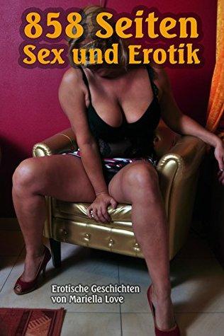 858 Seiten Sex und Erotik: Erotische Erzählungen von Mariella Love