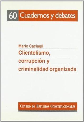 Clientelismo, corrupción y criminalidad organizada : evidencias empíricas y propuestas teóricas a partir de los casos italianos