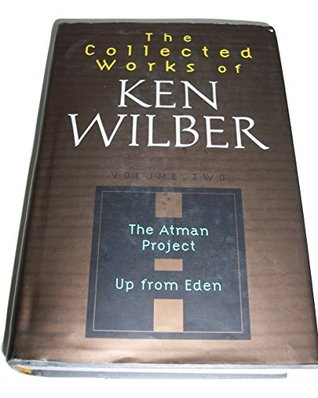 Collected Works of Ken Wilber Volume Two The Atman Project; Up from Eden Limited Edition