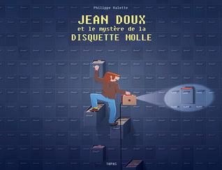 Jean Doux et le mystère de la disquette molle by Philippe Valette