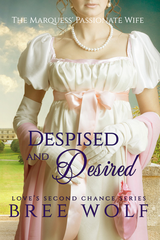 Despised & Desired - The Marquess' Passionate Wife by Bree Wolf