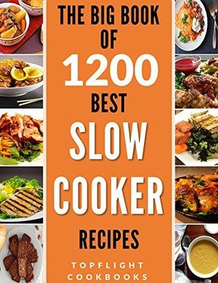 SLOW COOKER RECIPES: 1200 Best Slow Cooker Recipes (slow cooker cookbook, slow cooking, crock pot, crockpot, Electric Pressure Cooker, Instant Pot, Vegan, Paleo, Dinner, Breakfast, Healthy Meals)