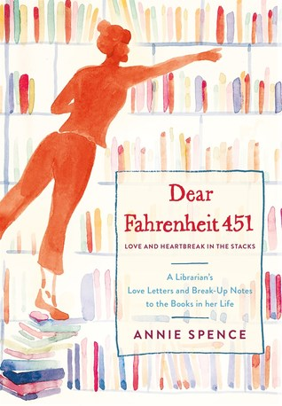 Dear Fahrenheit 451: A Librarian's Love Letters and Break-Up Notes to the Books in Her Life