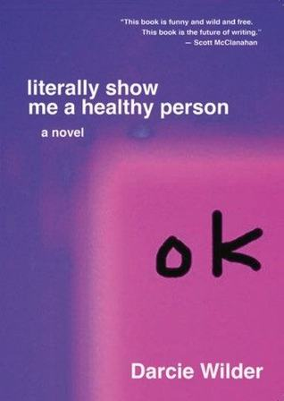 literally show me a healthy person by Darcie Wilder