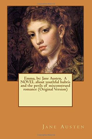 Emma, by: Jane Austen, A NOVEL about youthful hubris and the perils of misconstrued romance