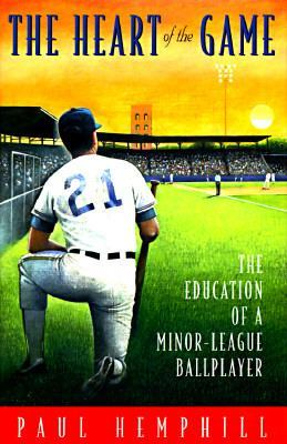 HEART OF THE GAME: The Education of a Minor-League Ball Player, Hemphill, Paul