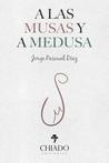 A las Musas y a Medusa by Jorge Pascual Díaz