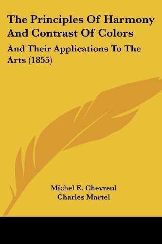 The Principles of Harmony and Contrast of Colors: And Their Applications to the Arts (1855)