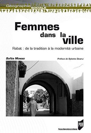 Femmes dans la ville: Rabat: de la tradition à la modernité urbaine