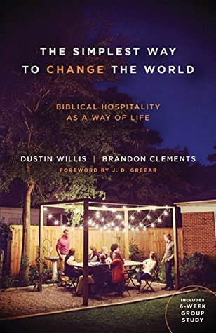 The Simplest Way to Change the World: Biblical Hospitality as a Way of Life