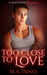 Too Close To Love (Loving, #1)