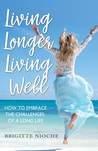 Living Longer, Living Well: How to Embrace the Challenges of a Long Life