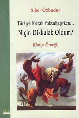 Türkiye Kırsalı Yoksullaşırken... Niçin Dikkulak Oldum