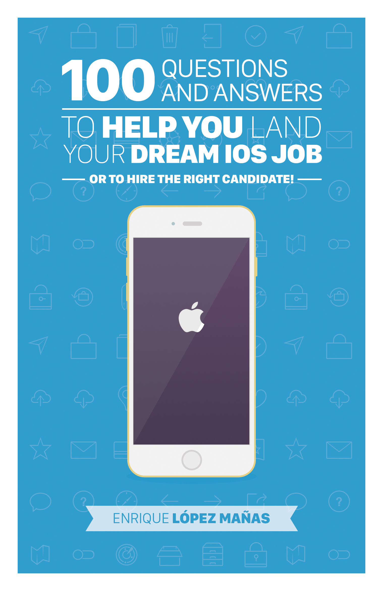 100 Questions and Answers to help you land your Dream iOS Job - or to hire the right candidate!