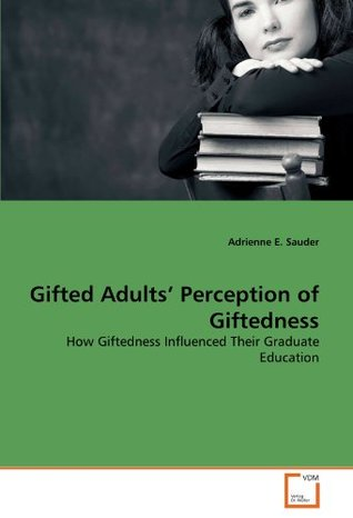 Gifted Adults' Perception of Giftedness: How Giftedness Influenced Their Graduate Education