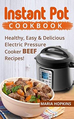 INSTANT POT COOKBOOK: Healthy, Easy & Delicious Electric Pressure Cooker BEEF Recipes! (Instant Pot Slow Cooker -Electric pressure cooker cookbook Book 4)