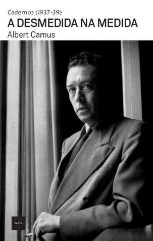 Cadernos (1937-39): A Desmedida na Medida