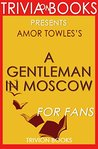 A Gentleman in Moscow: A Novel By Amor Towles (Trivia-On-Books)
