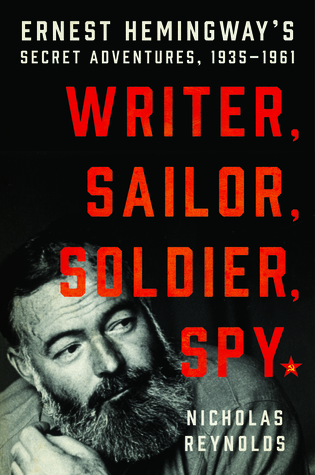 Writer, Sailor, Soldier, Spy: Ernest Hemingway's Secret Adventures, 1935-1961 por Nicholas Reynolds