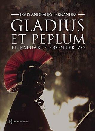 Gladius et peplum: El baluarte fronterizo