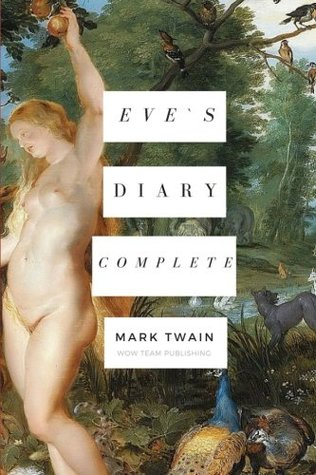 Eve`s diary, Complete: The funny story of the first woman on earth (The Diaries of Adam and Eve) (Volume 2)