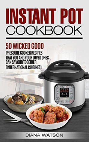 Instant Pot Cookbook: 50 Wicked Good Recipes You and Your Loved Ones Can Savor Together