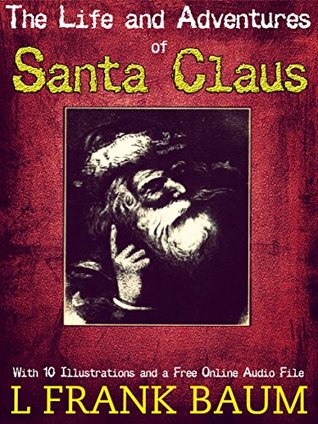 The Life and Adventures of Santa Claus: With 10 Illustrations and a Free Online Audio File