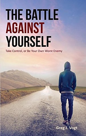 The Battle Against Yourself: Take Control, or Be Your Own Worst Enemy