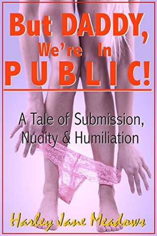 But Daddy, We're in Public!: A Tale of Submission, Nudity & Humiliation