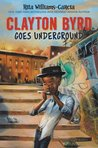 Clayton Byrd Goes Underground by Rita Williams-Garcia