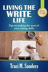 Living The Write Life: Tips on making the most of your writing skills