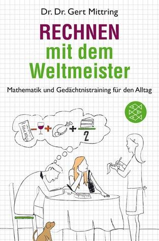 Rechnen Mit Dem Weltmeister: Mathematik Und Gedächtnistraining Für Den Alltag