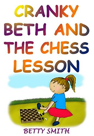 Cranky Beth And The Chess Lesson: Teaches How To Win And Lose Gracefully (Books For Kids, Children's Picture Books, Bedtime Stories For Children, Books ... Behavior Correction Series ® Book 1)