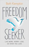 Freedom Seeker: Live More. Worry Less. Do What You Love.
