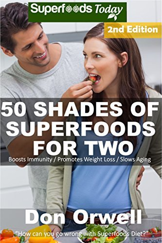 50 Shades of Superfoods For Two: Over 125 Quick & Easy Gluten Free Low Cholesterol Whole Foods Slow Cooker Meals full of Antioxidants & Phytochemicals (Fifty Shades of Superfoods Book 5)